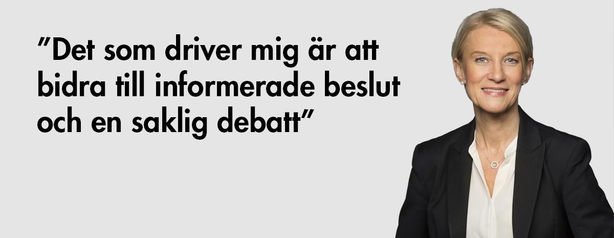 Citat från Caroline Olgart Höglund: Det som driver mig är att bidra till informerade beslut och en saklig debatt.